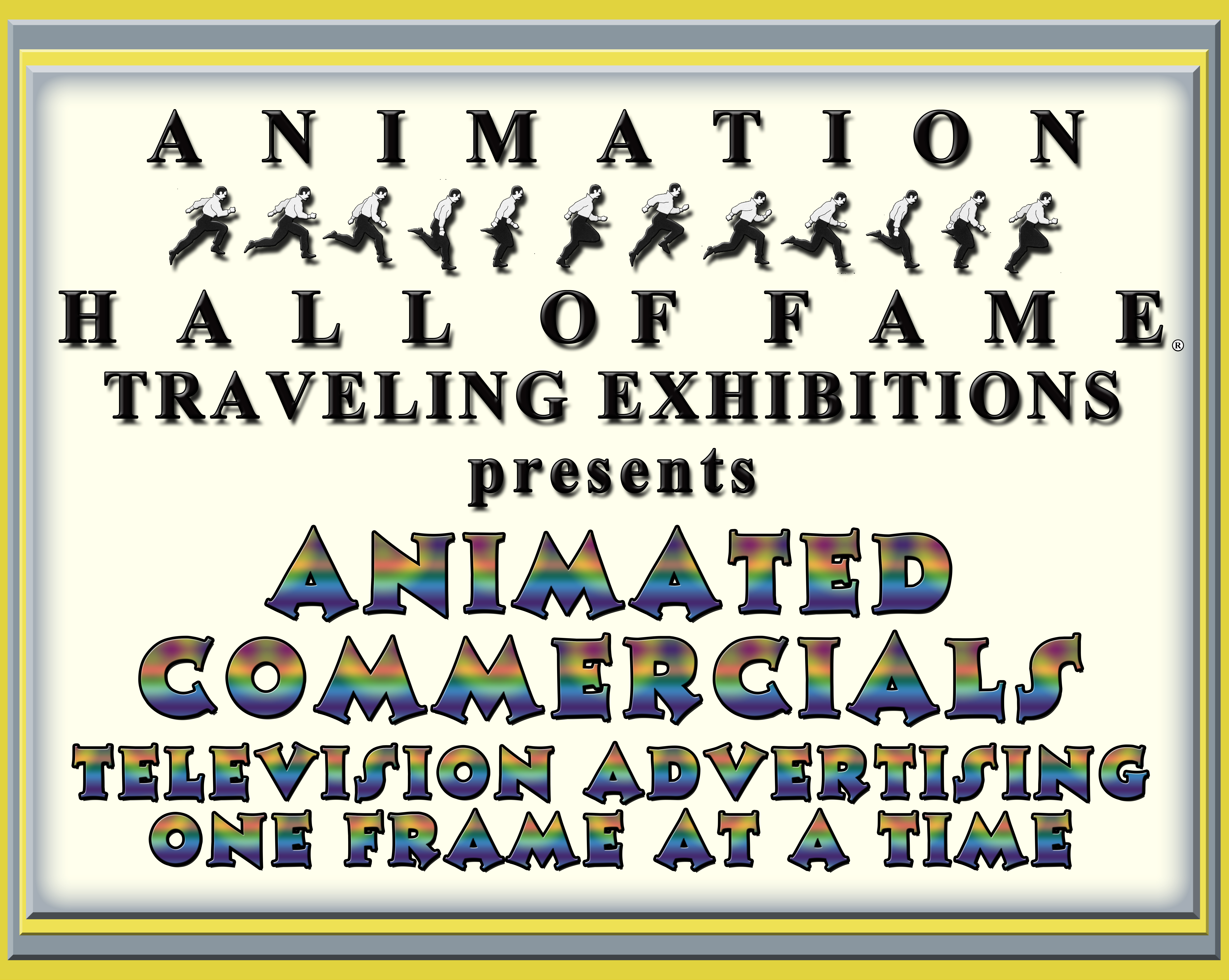 Animation Hall of Fame Traveling Exhibitions Presents Animated Commercials Television Advertising One Frame at a Time